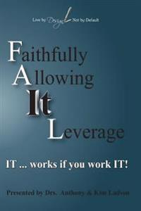 Fail Faithfully Allowing It Leverage: It Works If You Work It
