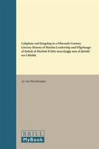 Caliphate and Kingship in a Fifteenth-Century Literary History of Muslim Leadership and Pilgrimage: Al-Ḏahab Al-Masbūk Fī Ḏikr M