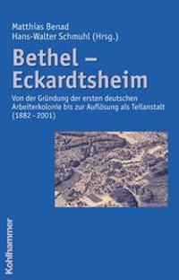 Bethel - Eckardtsheim: Von Der Grundung Der Ersten Deutschen Arbeiterkolonie Bis Zur Auflosung ALS Teilanstalt (1882 - 2001)