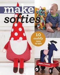 Make Softies: 11 Cuddly Toys to Sew