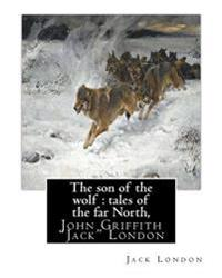 "The Son of the Wolf: Tales of the Far North, by Jack London: John Griffith ""Jack"" London"