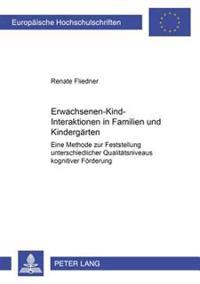 Erwachsenen-Kind-Interaktionen in Familien Und Kindergaerten: Eine Methode Zur Feststellung Unterschiedlicher Qualitaetsniveaus Kognitiver Foerderung