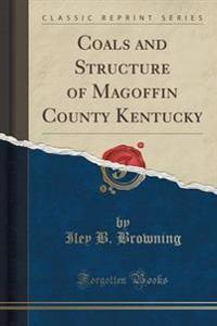 Coals and Structure of Magoffin County Kentucky (Classic Reprint)