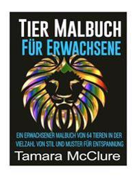 Tier Malbuch Für Erwachsene: Ein Erwachsener Malbuch Von 64 Tieren in Der Vielzahl Von Stil Und Muster Für Entspannung