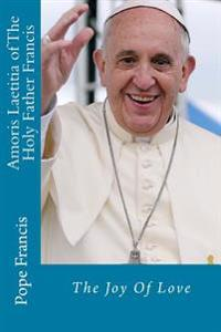 Amoris Laetitia of the Holy Father Francis: The Joy of Love