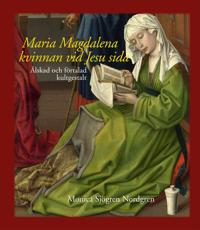 Maria Magdalena - kvinnan vid Jesu sida : älskad och förtalad kultgestalt