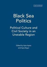 Black Sea Politics: Political Culture and Civil Society in an Unstable Region