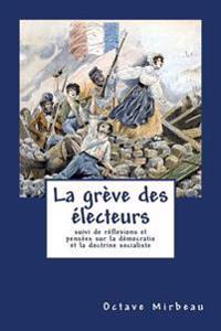 La Greve Des Electeurs: Suivi de Reflexions Et Pensees Sur La Democratie Et La Doctrine Socialiste