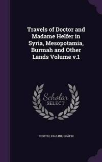 Travels of Doctor and Madame Helfer in Syria, Mesopotamia, Burmah and Other Lands Volume V.1