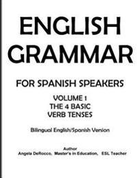English Grammar for Spanish Speakers: The 4 Basic Verb Tenses