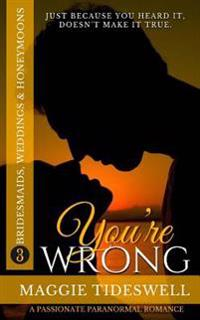 You're Wrong: A Passionate Paranormal Romance