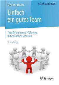 Einfach Ein Gutes Team - Teambildung Und -Führung in Gesundheitsberufen