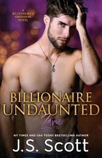Billionaire Undaunted: The Billionaire's Obsession Zane