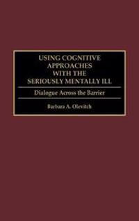 Using Cognitive Approaches With the Seriously Mentally Ill