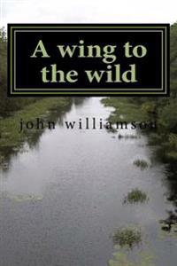 A Wing to the Wild