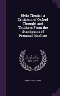 Idola Theatri; A Criticism of Oxford Thought and Thinkers from the Standpoint of Personal Idealism