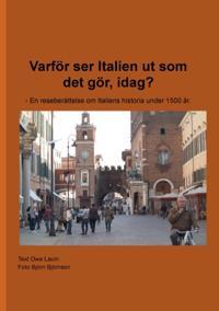 Varför ser Italien ut som det gör, idag? : en reseberättelse om Italiens historia under 1500 år