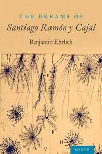 The Dreams of Santiago Ramón Y Cajal