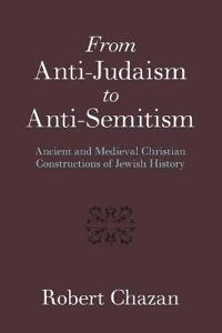 From Anti-Judaism to Anti-Semitism: Ancient and Medieval Christian Constructions of Jewish History