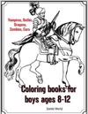 Coloring Books for Boys Ages 8-12: Vampires, Gothic, Dragons, Zombies, Cars