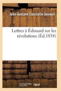 Lettres a Edouard Sur Les Revolutions