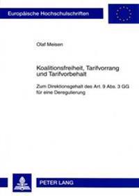 Koalitionsfreiheit, Tarifvorrang Und Tarifvorbehalt: Zum Direktionsgehalt Des Art. 9 ABS. 3 Gg Fuer Eine Deregulierung
