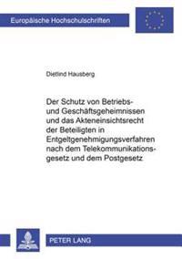 Der Schutz Von Betriebs- Und Geschaeftsgeheimnissen Und Das Akteneinsichtsrecht Der Beteiligten in Entgeltgenehmigungsverfahren Nach Dem Telekommunika