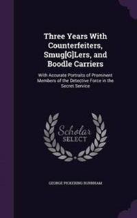Three Years with Counterfeiters, Smug[g]lers, and Boodle Carriers