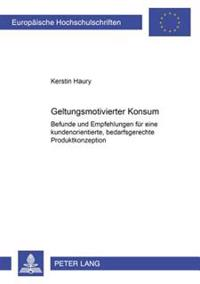 Geltungsmotivierter Konsum: Befunde Und Empfehlungen Fuer Eine Kundenorientierte, Bedarfsgerechte Produktkonzeption