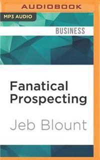 Fanatical Prospecting: The Ultimate Guide for Starting Sales Conversations and Filling the Pipeline by Leveraging Social Selling, Telephone,