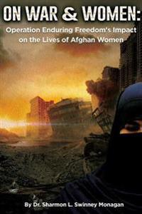 On War & Women: Operation Enduring Freedom's Impact on the Lives of Afghan Women