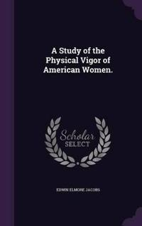 A Study of the Physical Vigor of American Women.