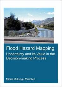 Flood Hazard Mapping: Uncertainty and its Value in the Decision-making Process