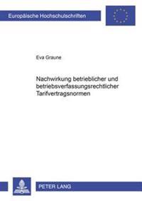 Nachwirkung Betrieblicher Und Betriebsverfassungsrechtlicher Tarifvertragsnormen
