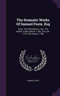 The Dramatic Works of Samuel Foote, Esq