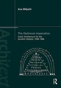 The Optimum Imperative: Czech Architecture for the Socialist Lifestyle, 1938-1968