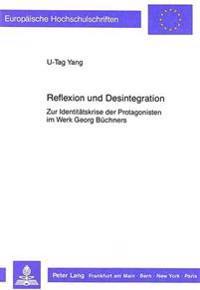 Reflexion Und Desintegration: Zur Identitaetskrise Der Protagonisten Im Werk Georg Buechners