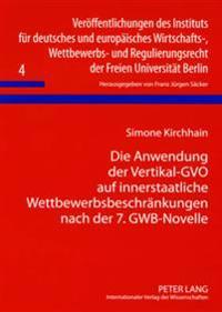 Die Anwendung Der Vertikal-Gvo Auf Innerstaatliche Wettbewerbsbeschraenkungen Nach Der 7. Gwb-Novelle