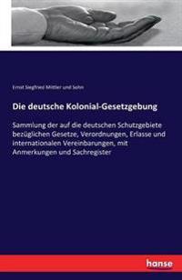 Die Deutsche Kolonial-Gesetzgebung