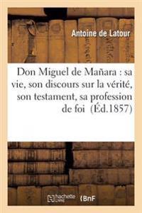 Don Miguel de Manara: Sa Vie, Son Discours Sur La Verite, Son Testament, Sa Profession de Foi