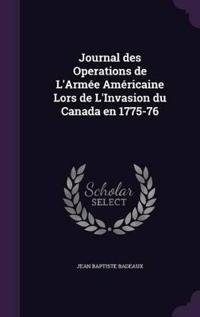 Journal Des Operations de L'Armee Americaine Lors de L'Invasion Du Canada En 1775-76
