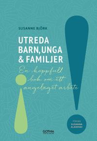 Utreda barn, unga och familjer : en hoppfull bok om ett angeläget arbete