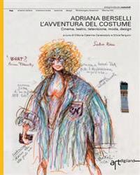 Adriana Berselli. L'Avventura del Costume: Cinema, Teatro, Televisione, Moda, Design