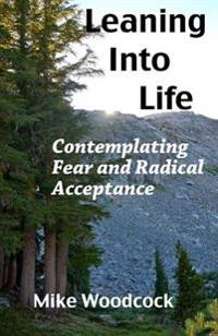 Leaning Into Life: Contemplating Fear and Radical Acceptance