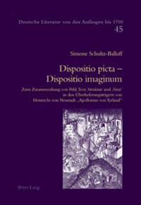Dispositio Picta - Dispositio Imaginum: Zum Zusammenhang Von Bild, Text, Struktur Und 'Sinn' in Den Ueberlieferungstraegern Von Heinrichs Von Neustadt
