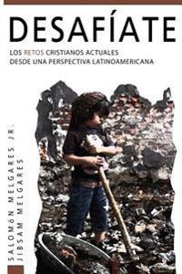 Desafiate: Los Retos Cristianos Actuales Desde Una Perspectiva Latinoamericana