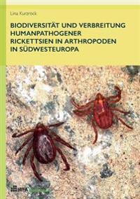 Biodiversitat Und Verbreitung Humanpathogener Rickettsien in Arthropoden in Sudwesteuropa