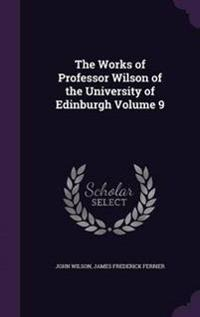 The Works of Professor Wilson of the University of Edinburgh Volume 9