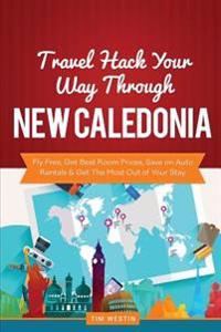 Travel Hack Your Way Through New Caledonia: Fly Free, Get Best Room Prices, Save on Auto Rentals & Get the Most Out of Your Stay