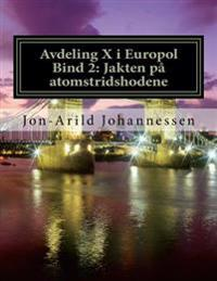 Avdeling X i Europol Bind 2: Jakten på atomstridshodene: Jakten på atomstridshodene - Jon-Arild Johannessen Prof pdf epub